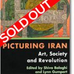 Picturing Iran:  Art, Society and Revolution, SOLD OUT