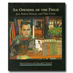 An Opening of the Field: Jess, Robert Duncan, and Their Circle, SOLD OUT
