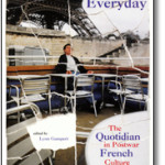 The Art of the Everyday: The Quotidian in Postwar French Culture