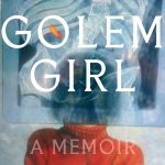 "Webinar<br>Reading and Conversation: ""Golem Girl: A Memoir"" (Riva Lehrer, 2020)"